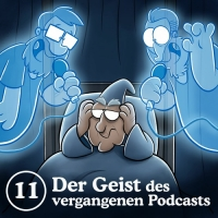 11: Der Geist des vergangenen Podcasts